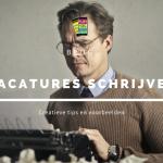 Vacatures schrijven, creatieve tips en voorbeelden