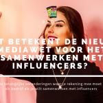 Samenwerken met influencers met aangescherpte mediawet